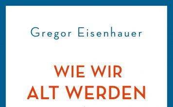 Wie wir alt werden, ohne zu altern - In sieben Kapiteln befragt Gregor Eisenhauer Profis in Sachen Altern. Quelle: Dumont Verlag