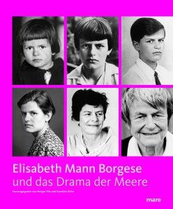 Elisabeth Mann Borgese und das Drama der Meere. Erschienen bei mare. Quelle: mare