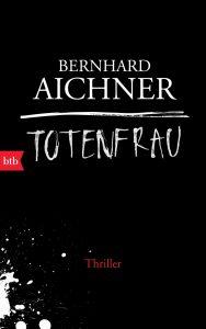 """""""Totenfrau"""" ist das erste Buch der Trilogie von Bernhard Aichner. Bildquelle: btb Verlag"""