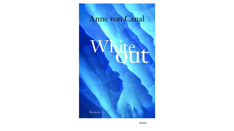 Whiteout - der aktuelle Roman von Anne von Canal. Bildquelle: mare Verlag