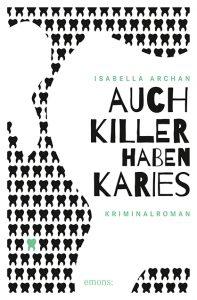 """""""Auch Killer haben Karies"""" ist der zweite Teil der charmanten Krimi-Trilogie. Bildquelle: Emons Verlag"""