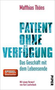 """""""Patient ohne Verfügung. Das Geschäft mit dem Lebensende"""" von Matthias Thöns. Bildquelle: Piper Verlag"""