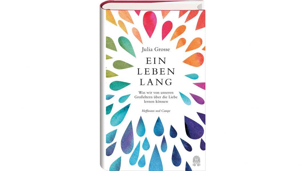Wie hält eine Beziehung ein Leben lang? Autorin Julia Grosse hat sich auf die Suche nach Antworten gemacht. Bildquelle Hoffmann und Campe Verlag