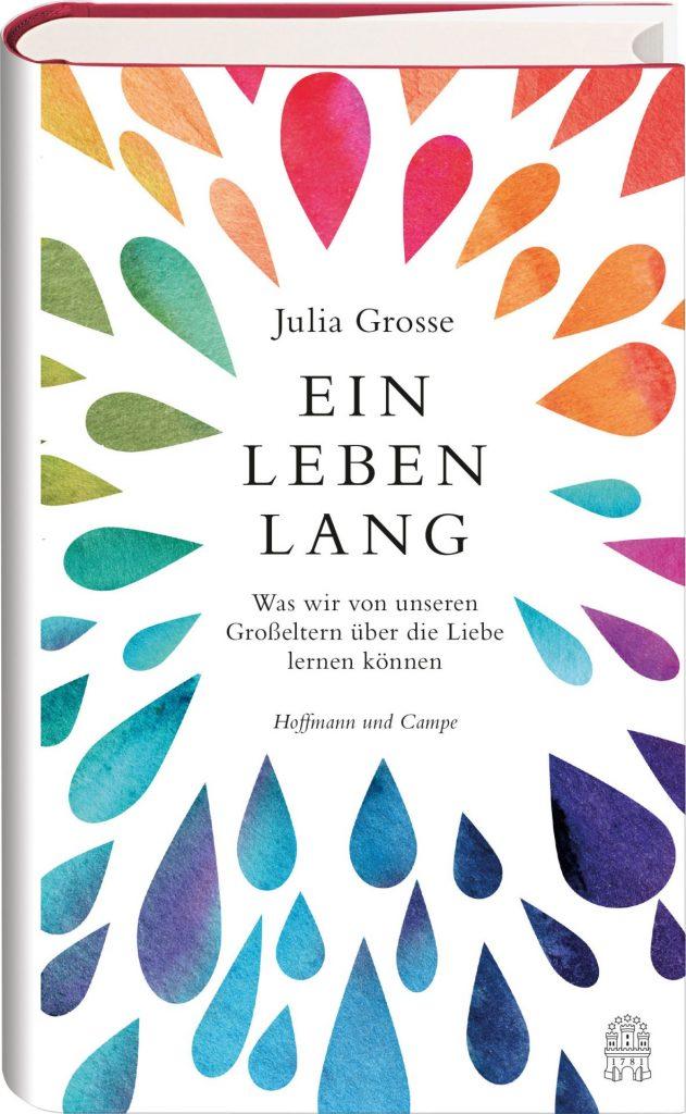 Wie hält eine Beziehung ein Leben lang? Autorin Julia Grosse hat sich auf die Suche nach Antworten gemacht. Bildquelle: Hoffmann und Campe Verlag