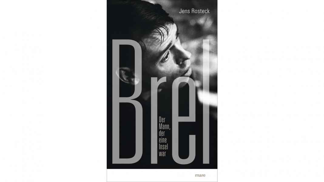 Jens Rosteck fasst die Lebensstationen von Jacques Brel in seinem Buch zusammen. Bildquelle: mare Verlag
