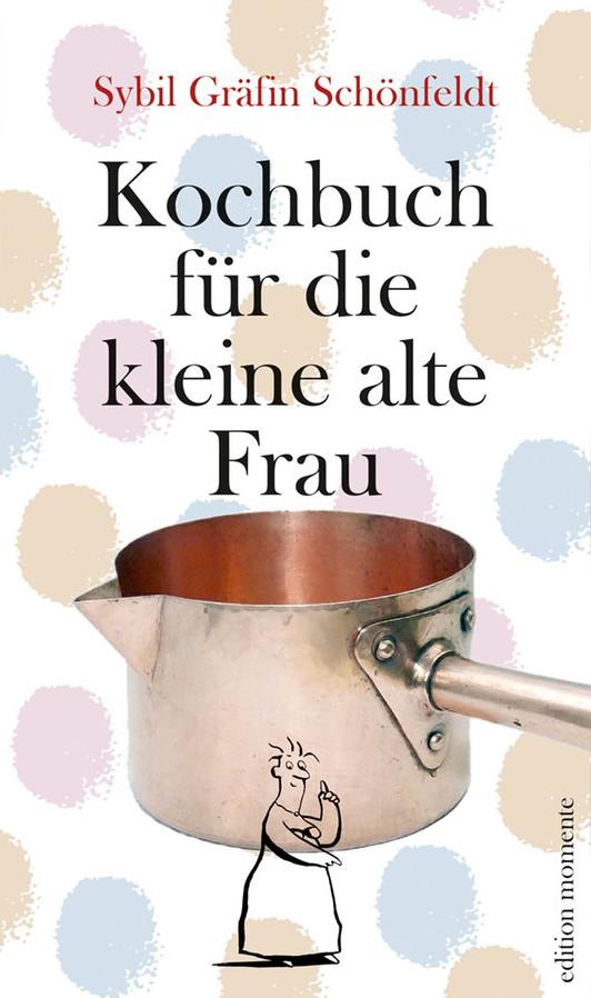 Sybil Gräfin Schönfeldt schrieb mit Kochbuch für die kleine alte Frau ihr bisher persönlichstes Kochbuch. Bildquelle: edition momente