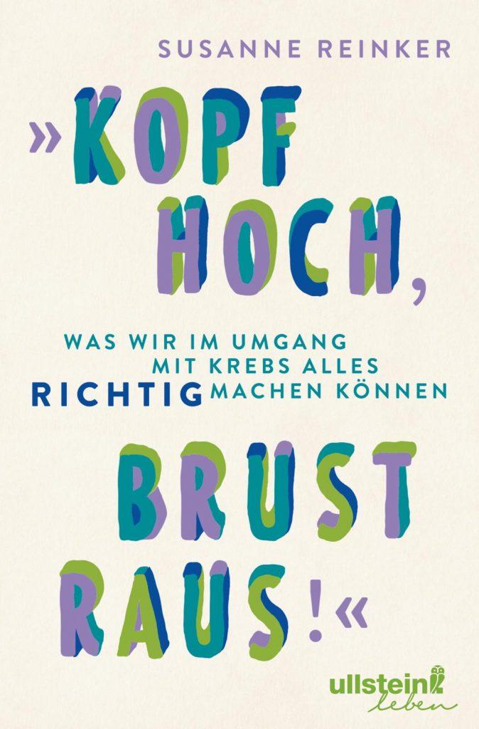 """""""Kopf hoch, Brust raus"""" berichtet über die Zeit nach dem Krebs und ist ein wertvoller Ratgeber. Bildquelle: © Ullstein Verlag"""
