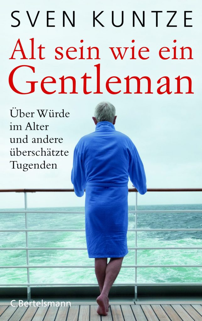 """""""Alt sein wie ein Gentleman"""" - Sven Kuntze schreibt in seinem Buch über seinen Blick auf das Alter. Bildquelle: © C. Bertlsmann Verlag"""